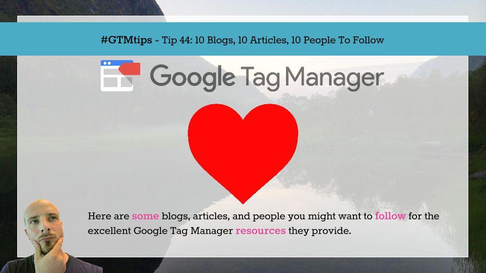 GTMTips: 10 Blogs, 10 Articles, 10 People To Follow | Simo Ahava's blog